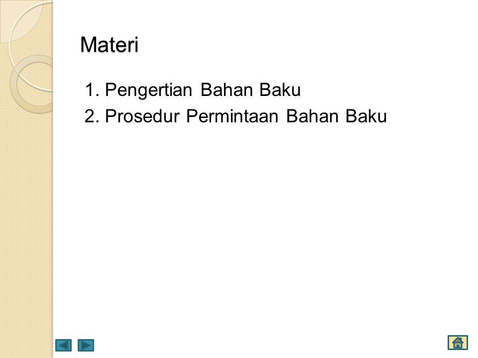 Materi 1. Pengertian Bahan Baku 2. Prosedur Permintaan Bahan Baku
