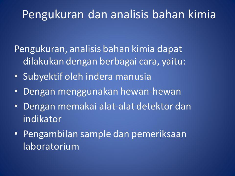 Pengukuran dan analisis bahan kimia Pengukuran, analisis bahan kimia dapat dilakukan dengan berbagai cara, yaitu: Subyektif oleh indera manusia Dengan