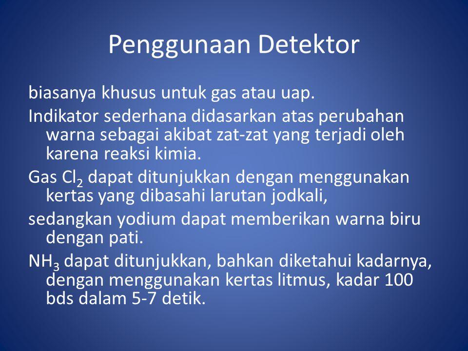 Penggunaan Detektor biasanya khusus untuk gas atau uap. Indikator sederhana didasarkan atas perubahan warna sebagai akibat zat-zat yang terjadi oleh k