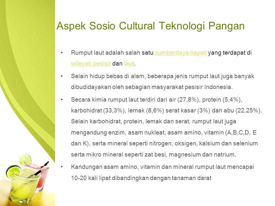 Aspek Sosio Cultural Teknologi Pangan Rumput laut adalah salah satu sumberdaya hayati yang terdapat di wilayah pesisir dan laut.sumberdaya hayati wilayah pesisirlaut Selain hidup bebas di alam, beberapa jenis rumput laut juga banyak dibudidayakan oleh sebagian masyarakat pesisir Indonesia.