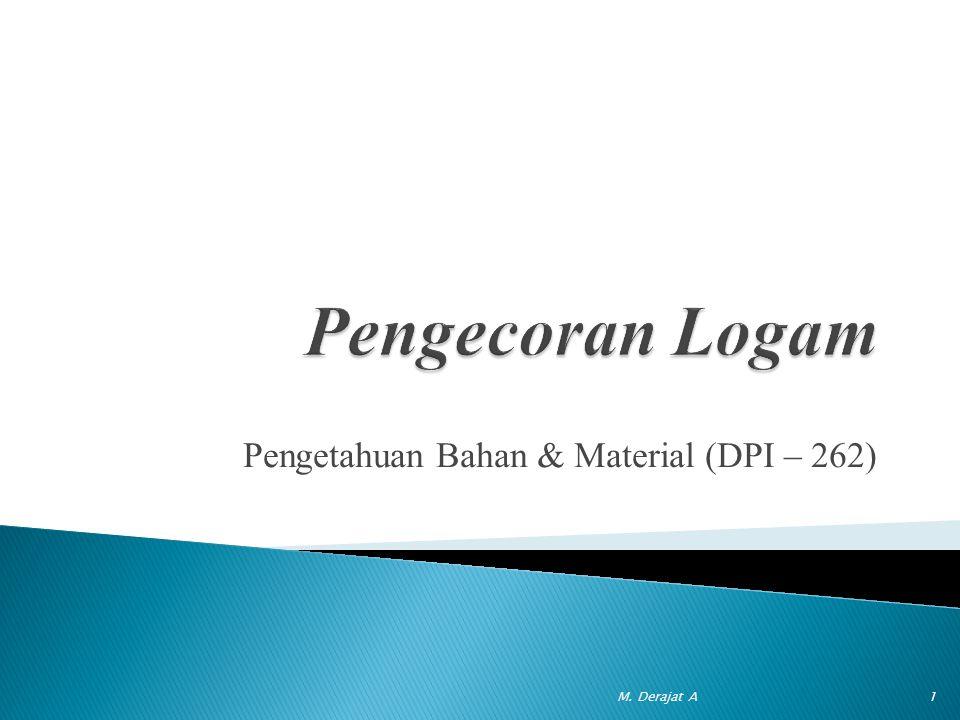 Pengetahuan Bahan & Material (DPI – 262) 1M. Derajat A
