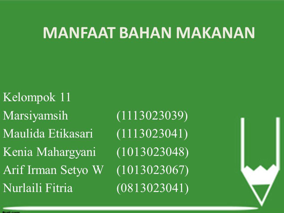 MANFAAT BAHAN MAKANAN Kelompok 11 Marsiyamsih(1113023039) Maulida Etikasari(1113023041) Kenia Mahargyani(1013023048) Arif Irman Setyo W(1013023067) Nu