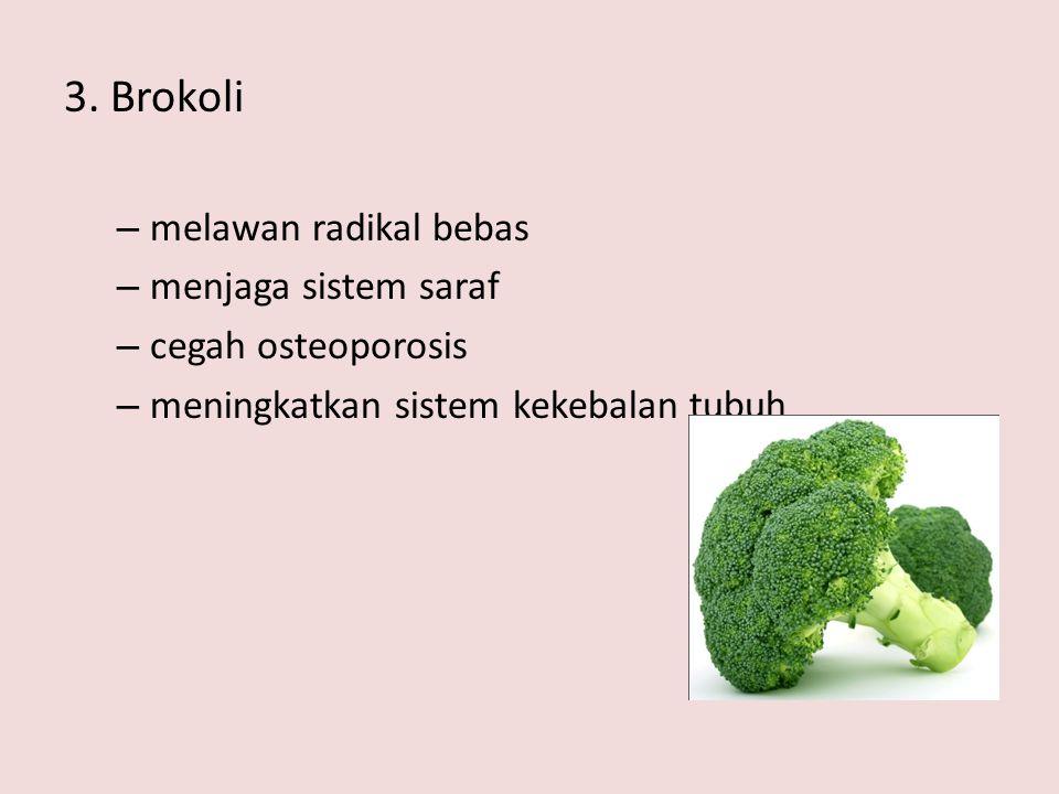 3. Brokoli – melawan radikal bebas – menjaga sistem saraf – cegah osteoporosis – meningkatkan sistem kekebalan tubuh