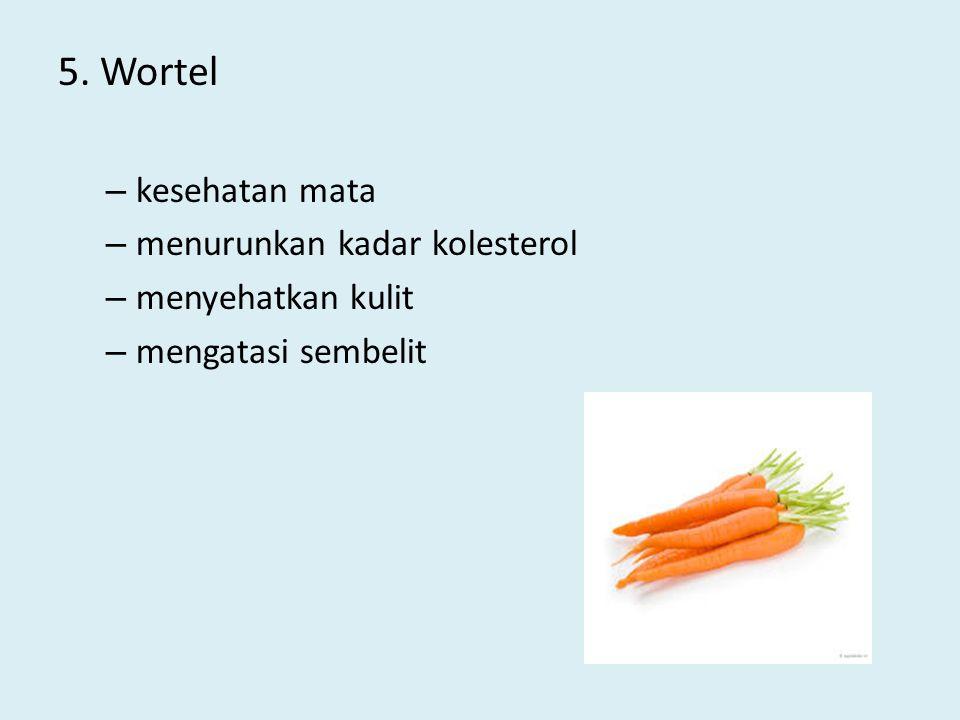 5. Wortel – kesehatan mata – menurunkan kadar kolesterol – menyehatkan kulit – mengatasi sembelit