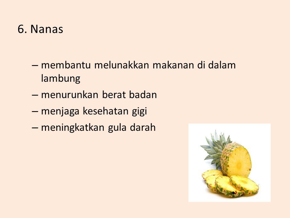6. Nanas – membantu melunakkan makanan di dalam lambung – menurunkan berat badan – menjaga kesehatan gigi – meningkatkan gula darah