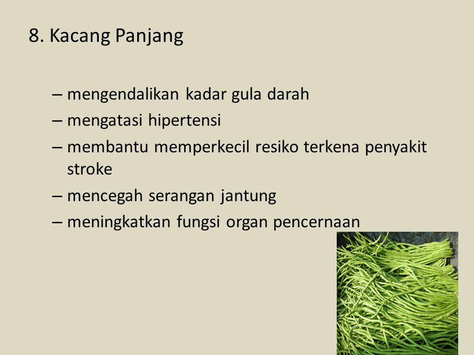 8. Kacang Panjang – mengendalikan kadar gula darah – mengatasi hipertensi – membantu memperkecil resiko terkena penyakit stroke – mencegah serangan ja