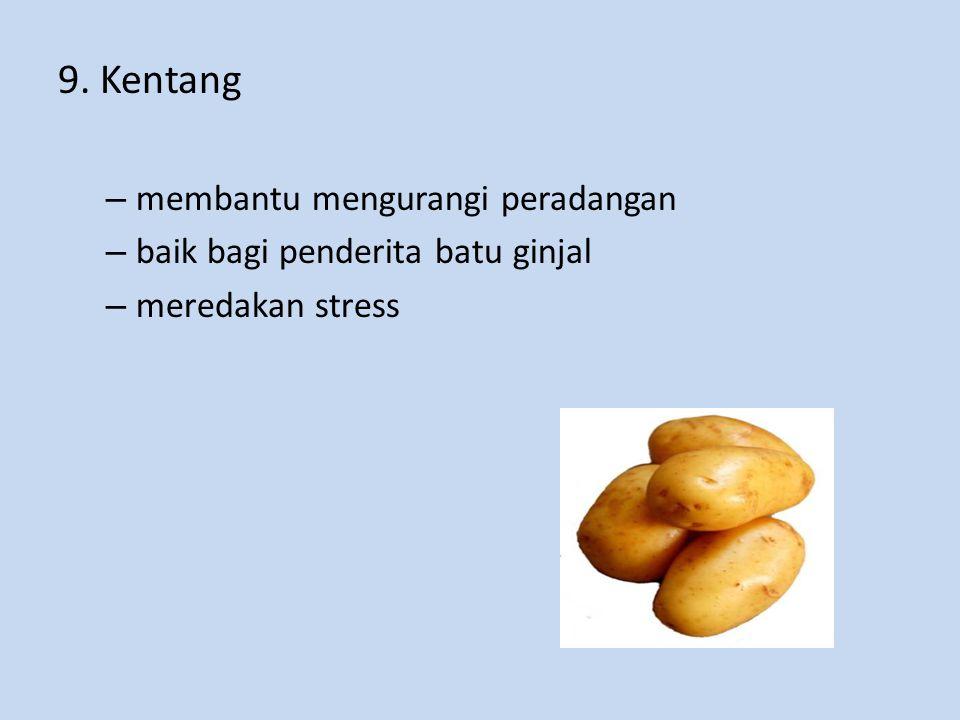 9. Kentang – membantu mengurangi peradangan – baik bagi penderita batu ginjal – meredakan stress