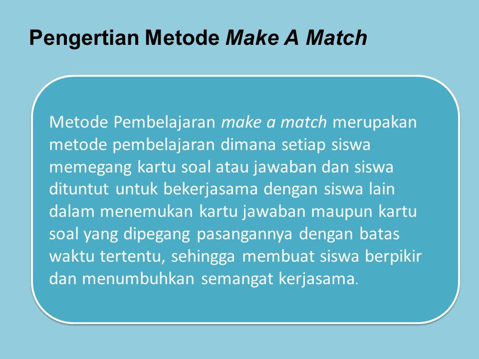 Pengertian Metode Make A Match Metode Pembelajaran make a match merupakan metode pembelajaran dimana setiap siswa memegang kartu soal atau jawaban dan