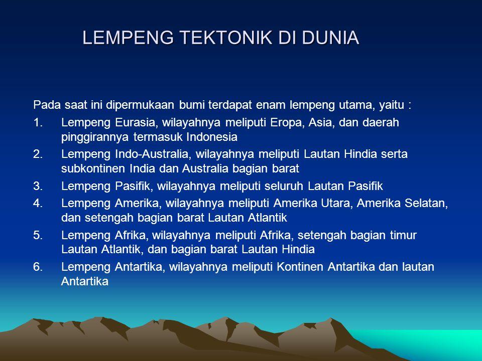 LEMPENG TEKTONIK DI DUNIA Pada saat ini dipermukaan bumi terdapat enam lempeng utama, yaitu : 1.Lempeng Eurasia, wilayahnya meliputi Eropa, Asia, dan