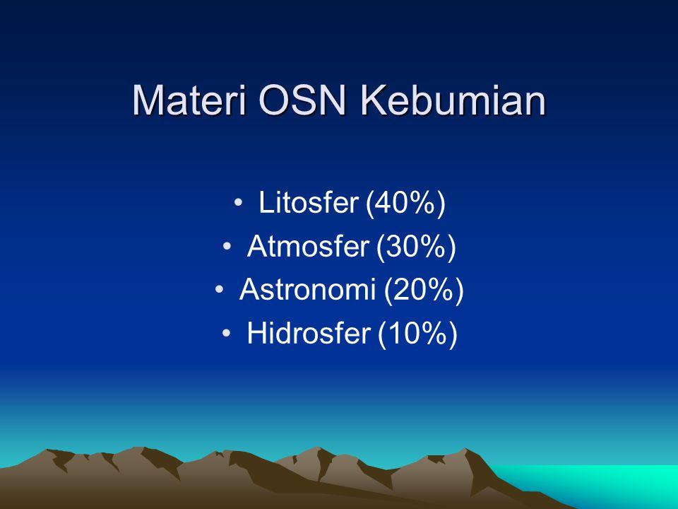 Materi OSN Kebumian Litosfer (40%) Atmosfer (30%) Astronomi (20%) Hidrosfer (10%)