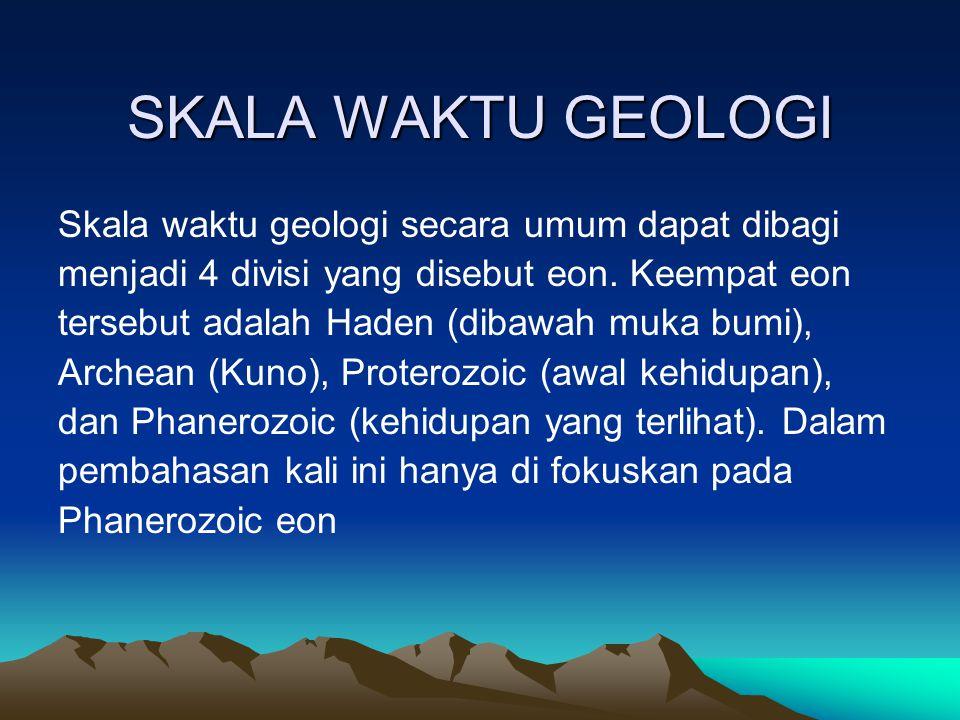 SKALA WAKTU GEOLOGI Skala waktu geologi secara umum dapat dibagi menjadi 4 divisi yang disebut eon. Keempat eon tersebut adalah Haden (dibawah muka bu