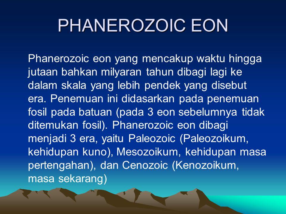 PHANEROZOIC EON Phanerozoic eon yang mencakup waktu hingga jutaan bahkan milyaran tahun dibagi lagi ke dalam skala yang lebih pendek yang disebut era.