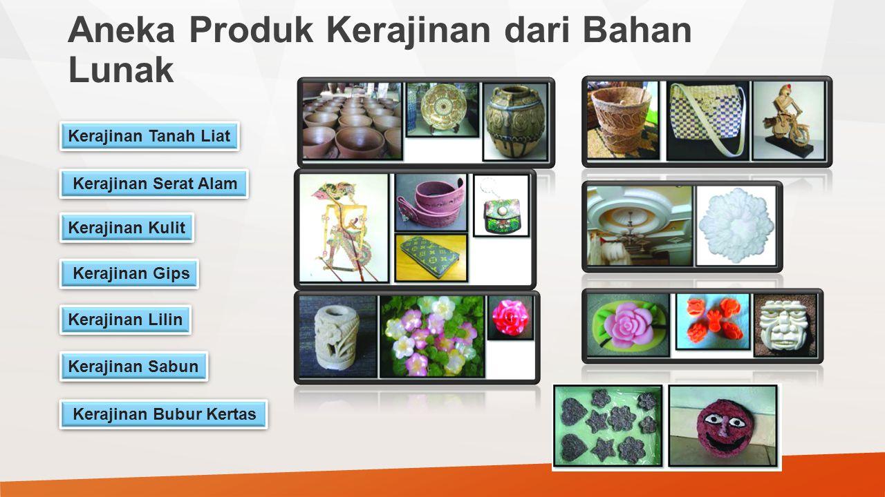 Aneka Produk Kerajinan dari Bahan Lunak Kerajinan Tanah Liat Kerajinan Serat Alam Kerajinan Kulit Kerajinan Gips Kerajinan Lilin Kerajinan Sabun Kerajinan Bubur Kertas