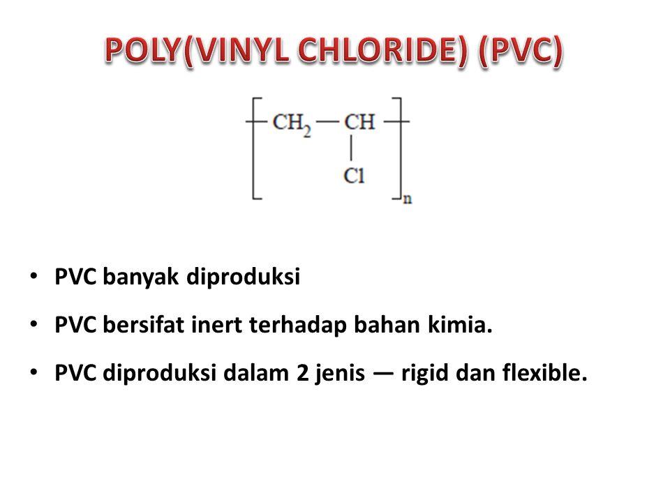 PVC banyak diproduksi PVC bersifat inert terhadap bahan kimia.