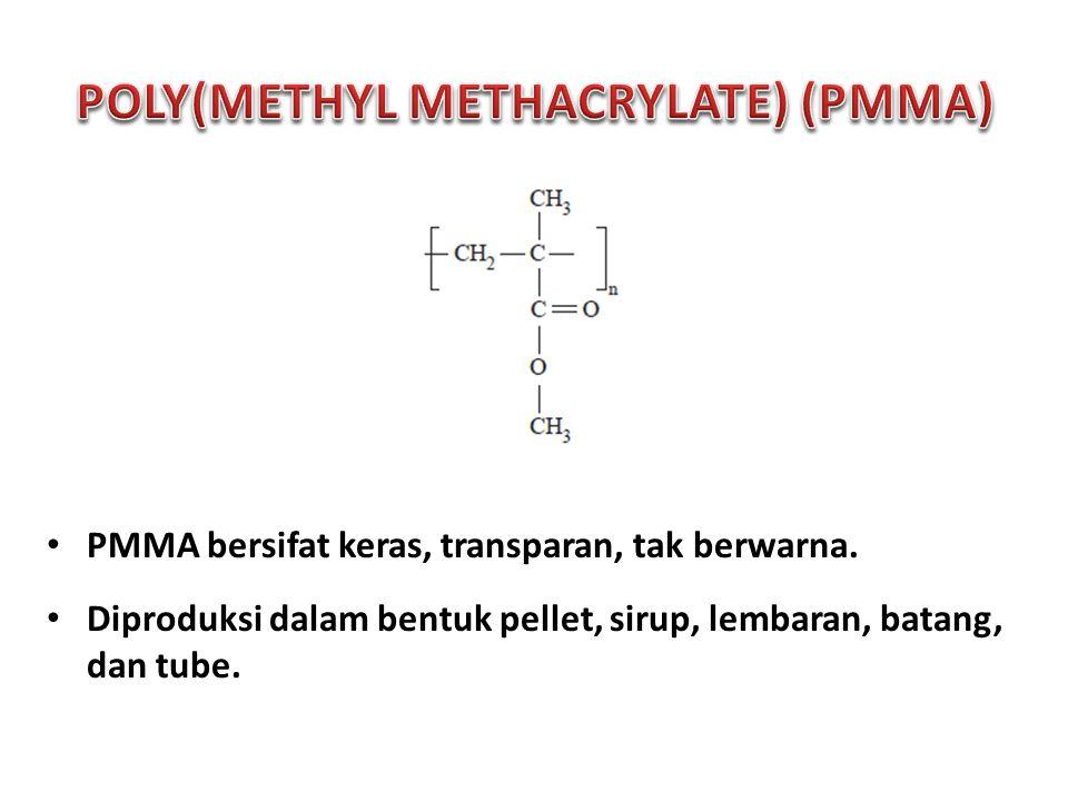 PMMA bersifat keras, transparan, tak berwarna.