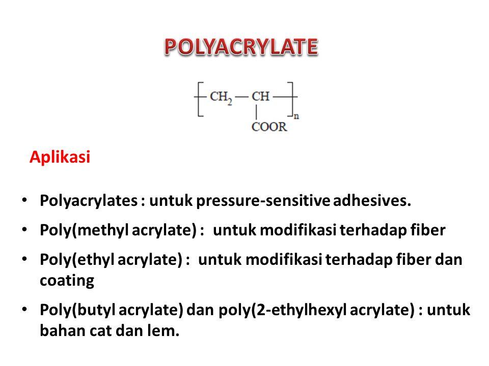 Polyacrylates : untuk pressure-sensitive adhesives.