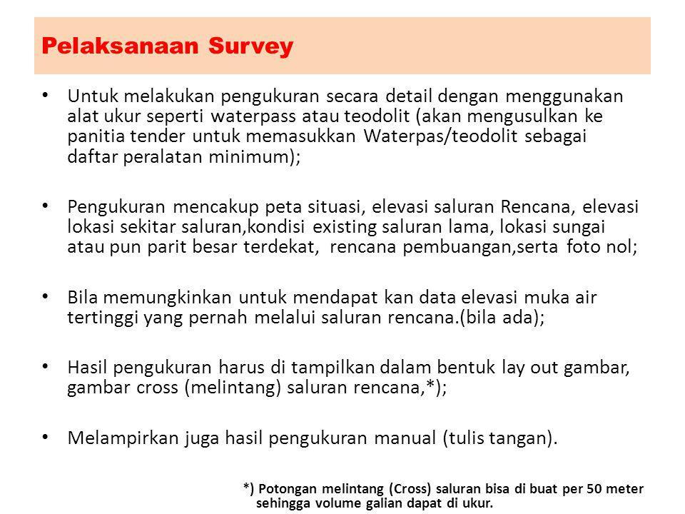 Pelaksanaan Survey Untuk melakukan pengukuran secara detail dengan menggunakan alat ukur seperti waterpass atau teodolit (akan mengusulkan ke panitia