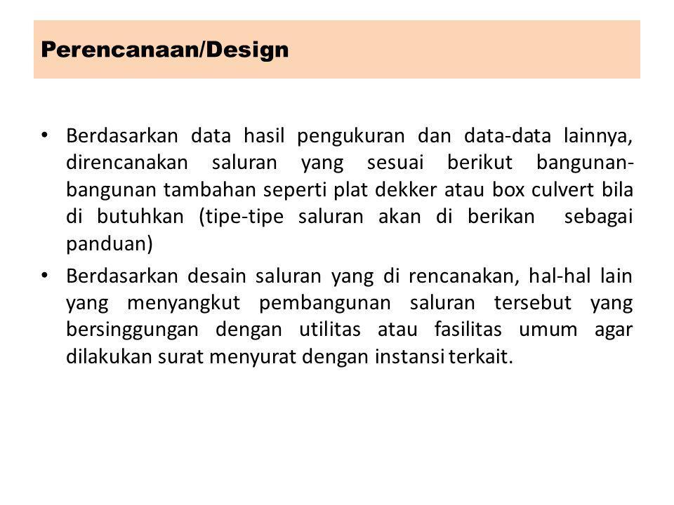 Perencanaan/Design Berdasarkan data hasil pengukuran dan data-data lainnya, direncanakan saluran yang sesuai berikut bangunan- bangunan tambahan seper