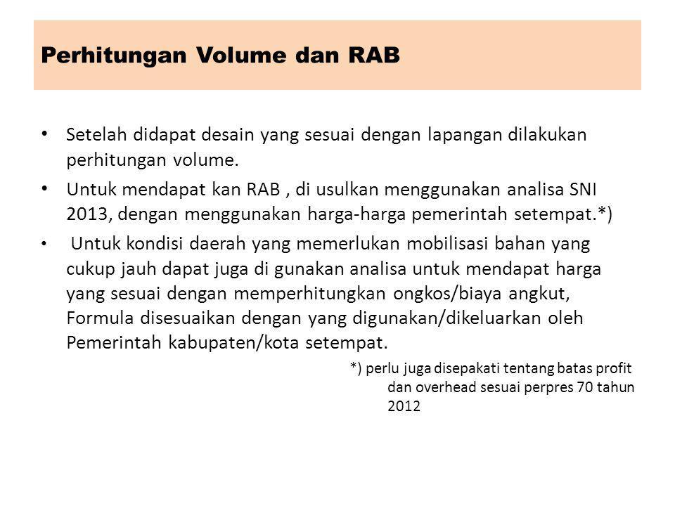 Perhitungan Volume dan RAB Setelah didapat desain yang sesuai dengan lapangan dilakukan perhitungan volume. Untuk mendapat kan RAB, di usulkan menggun