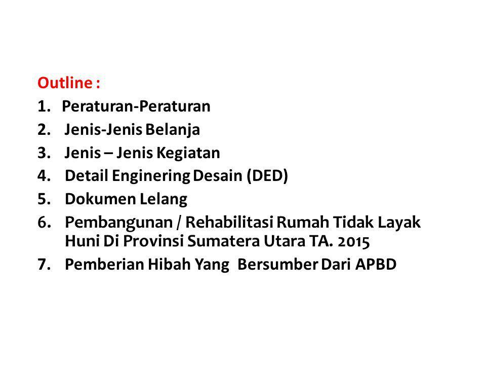 Outline : 1.Peraturan-Peraturan 2.Jenis-Jenis Belanja 3.Jenis – Jenis Kegiatan 4.Detail Enginering Desain (DED) 5.Dokumen Lelang 6.Pembangunan / Rehab