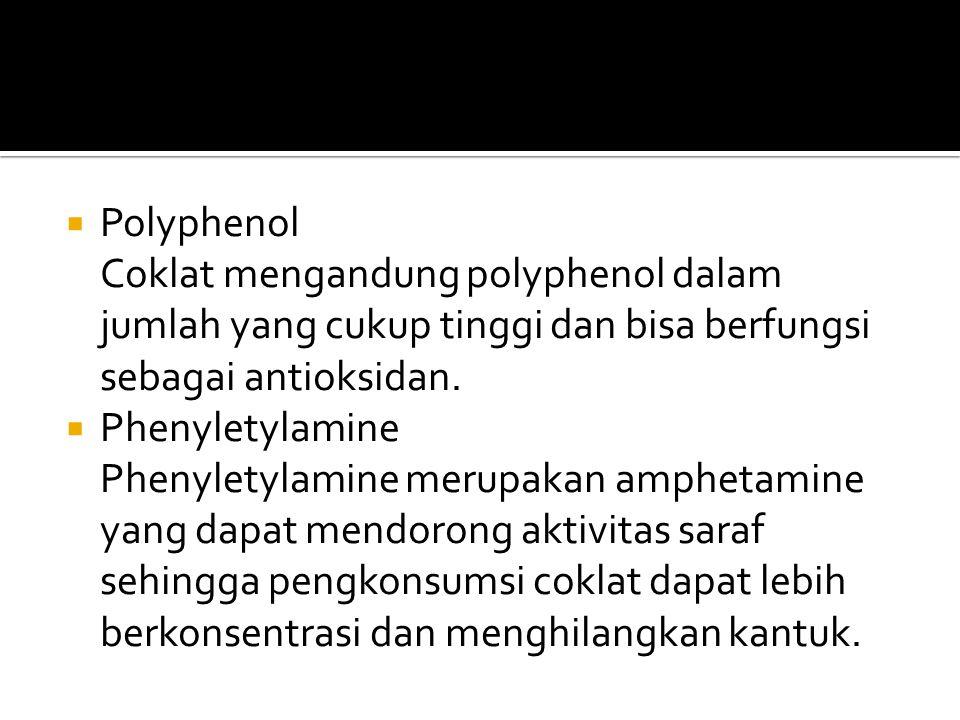  Polyphenol Coklat mengandung polyphenol dalam jumlah yang cukup tinggi dan bisa berfungsi sebagai antioksidan.  Phenyletylamine Phenyletylamine mer
