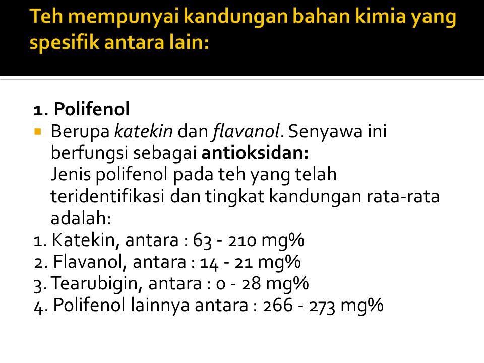 1. Polifenol  Berupa katekin dan flavanol. Senyawa ini berfungsi sebagai antioksidan: Jenis polifenol pada teh yang telah teridentifikasi dan tingkat