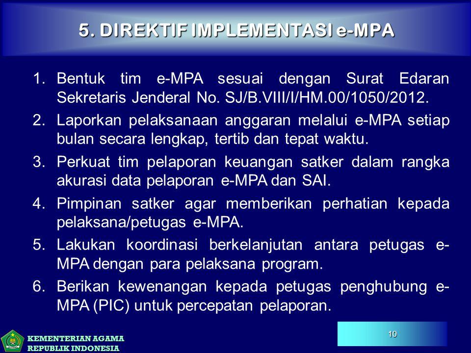 KEMENTERIAN AGAMA REPUBLIK INDONESIA 5. DIREKTIF IMPLEMENTASI e-MPA 10 1.Bentuk tim e-MPA sesuai dengan Surat Edaran Sekretaris Jenderal No. SJ/B.VIII