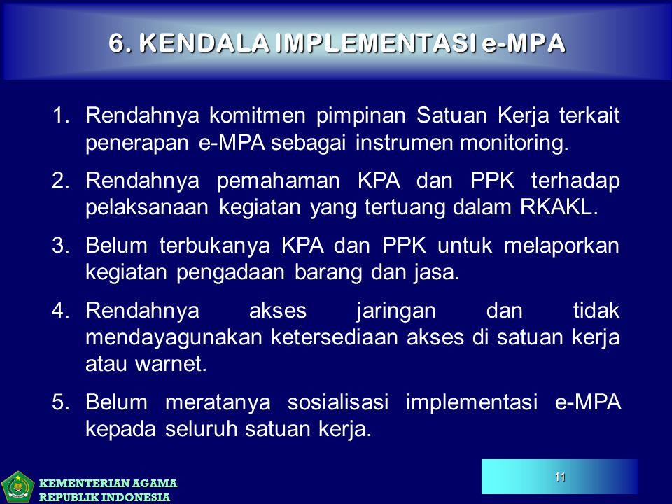 KEMENTERIAN AGAMA REPUBLIK INDONESIA 6. KENDALA IMPLEMENTASI e-MPA 11 1.Rendahnya komitmen pimpinan Satuan Kerja terkait penerapan e-MPA sebagai instr