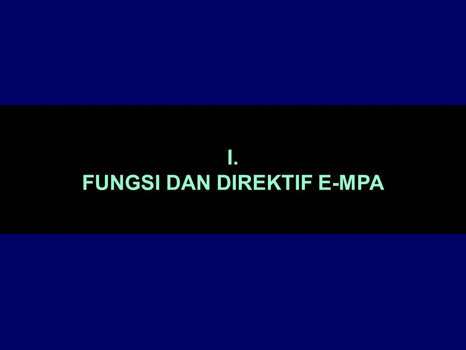 I. FUNGSI DAN DIREKTIF E-MPA
