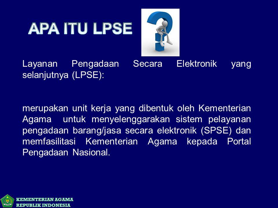 KEMENTERIAN AGAMA REPUBLIK INDONESIA Layanan Pengadaan Secara Elektronik yang selanjutnya (LPSE): merupakan unit kerja yang dibentuk oleh Kementerian