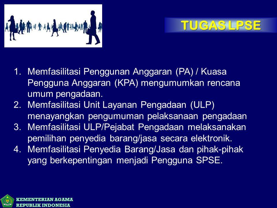 KEMENTERIAN AGAMA REPUBLIK INDONESIA TUGAS LPSE 1.Memfasilitasi Penggunan Anggaran (PA) / Kuasa Pengguna Anggaran (KPA) mengumumkan rencana umum penga