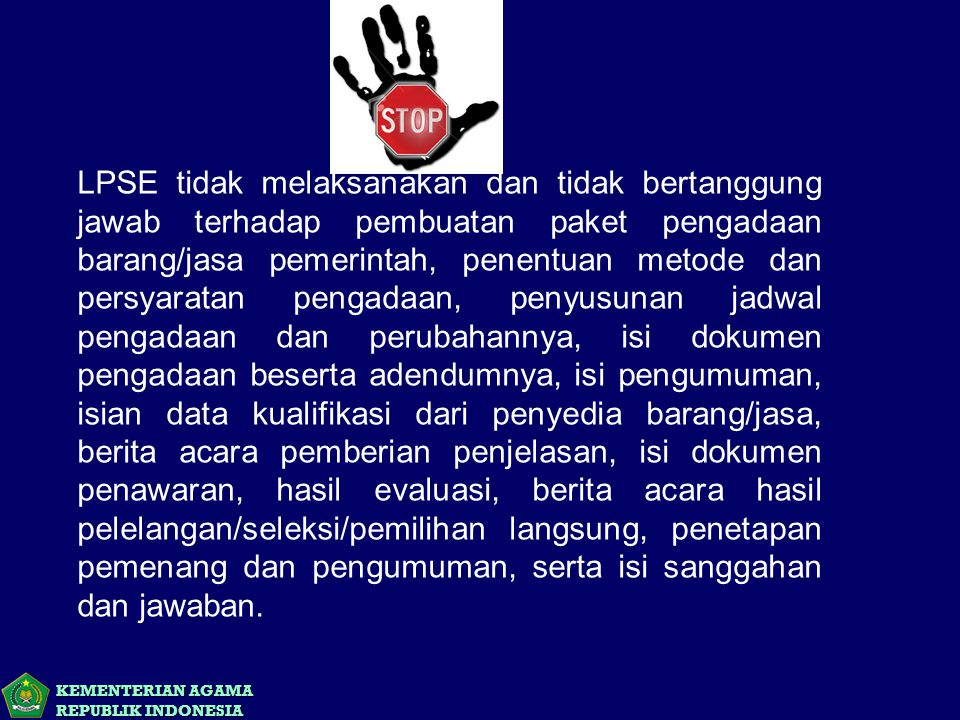 KEMENTERIAN AGAMA REPUBLIK INDONESIA LPSE tidak melaksanakan dan tidak bertanggung jawab terhadap pembuatan paket pengadaan barang/jasa pemerintah, pe