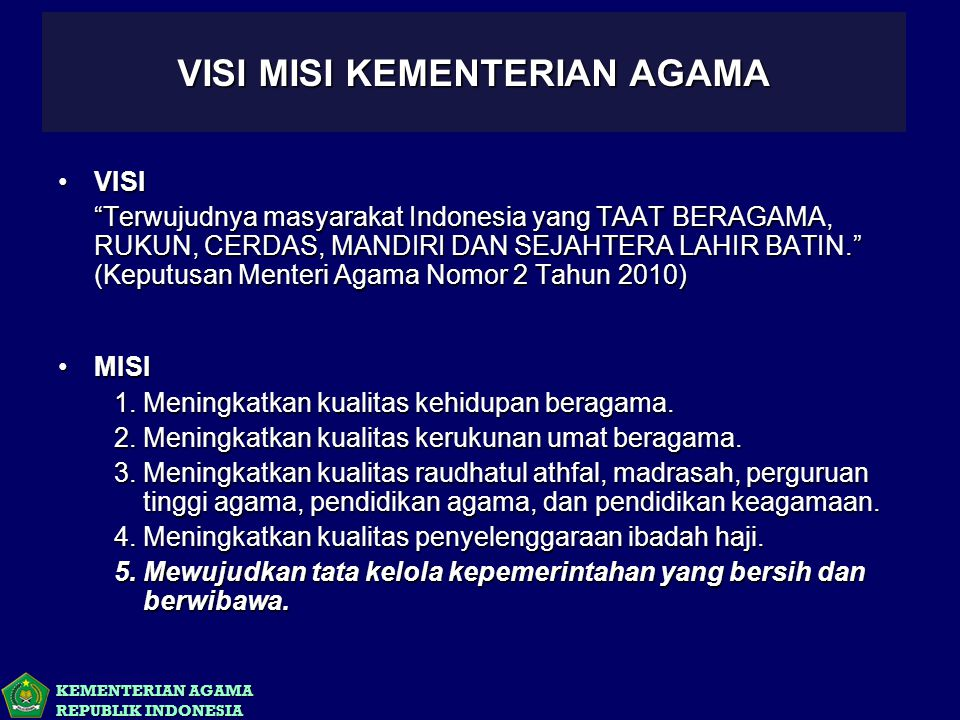 """KEMENTERIAN AGAMA REPUBLIK INDONESIA VISI MISI KEMENTERIAN AGAMA VISIVISI """"Terwujudnya masyarakat Indonesia yang TAAT BERAGAMA, RUKUN, CERDAS, MANDIRI"""
