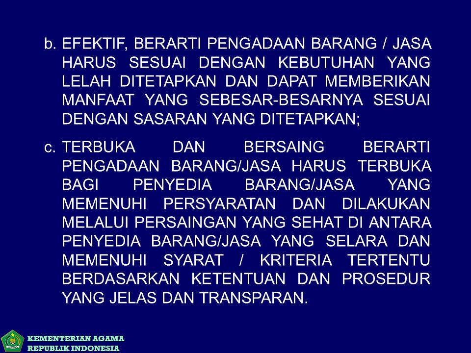 KEMENTERIAN AGAMA REPUBLIK INDONESIA b.EFEKTIF, BERARTI PENGADAAN BARANG / JASA HARUS SESUAI DENGAN KEBUTUHAN YANG LELAH DITETAPKAN DAN DAPAT MEMBERIK