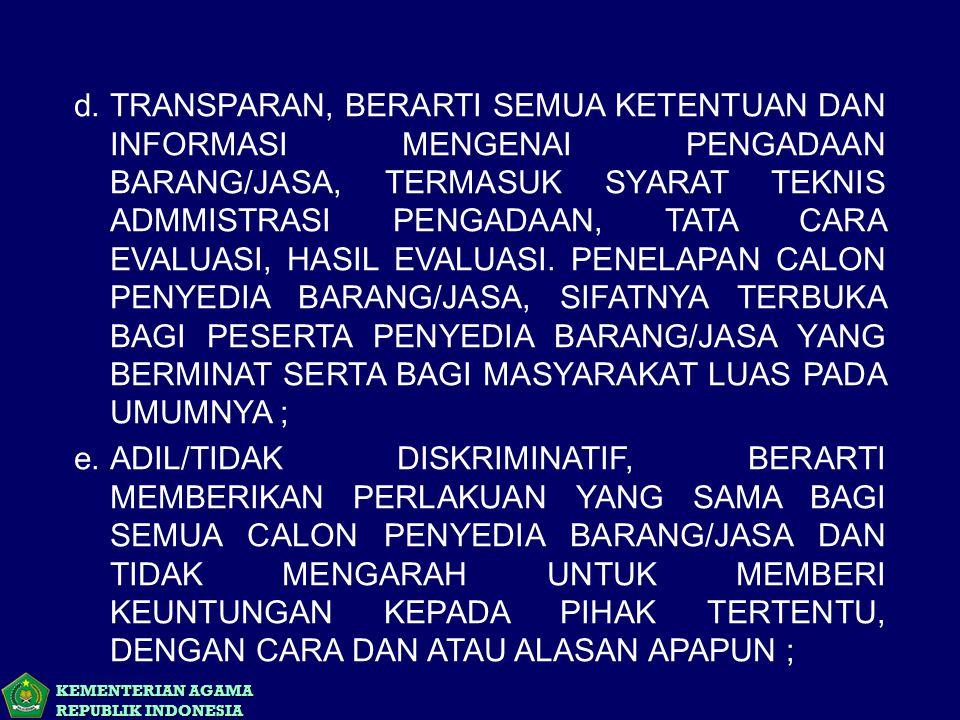 KEMENTERIAN AGAMA REPUBLIK INDONESIA f.AKUNTABEL, BERARTI HARUS MENCAPAI SASARAN BAIK FISIK, KEUANGAN MAUPUN MANFAAF BAGI KELANCARAN PELAKSANAAN TUGAS UMUM PEMERINTAHAN DAN PELAYANAN MASYARAKAT SESUAI DENGAN PRINSIP- PRINSIP SERTA KETENTUAN YANG BERLAKU DALAM PENGADAAN BARANG/JASA.