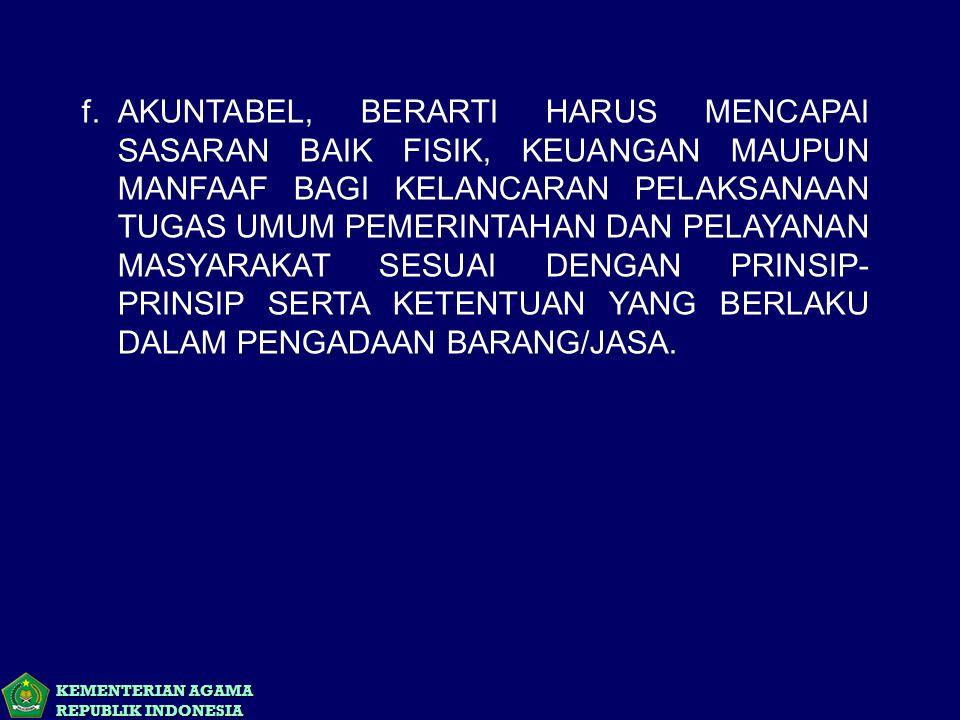 KEMENTERIAN AGAMA REPUBLIK INDONESIA f.AKUNTABEL, BERARTI HARUS MENCAPAI SASARAN BAIK FISIK, KEUANGAN MAUPUN MANFAAF BAGI KELANCARAN PELAKSANAAN TUGAS