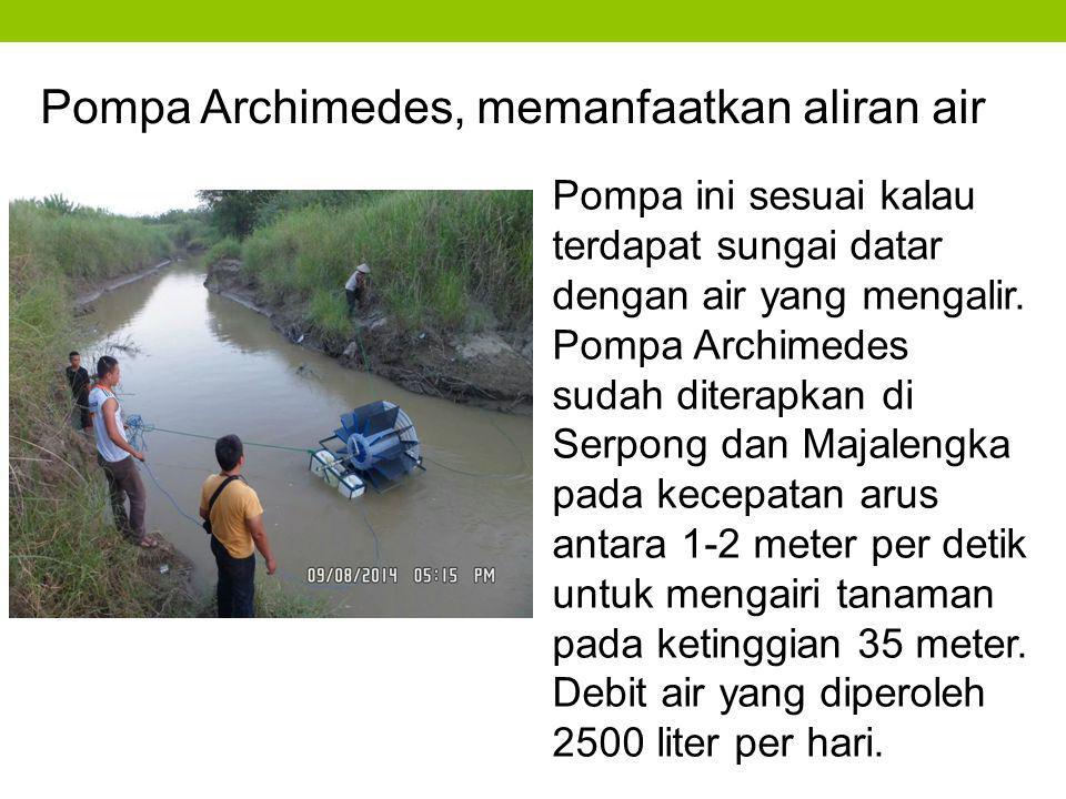 Pompa ini sesuai kalau terdapat sungai datar dengan air yang mengalir. Pompa Archimedes sudah diterapkan di Serpong dan Majalengka pada kecepatan arus