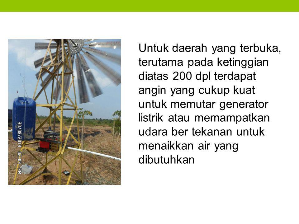 Untuk daerah yang terbuka, terutama pada ketinggian diatas 200 dpl terdapat angin yang cukup kuat untuk memutar generator listrik atau memampatkan uda