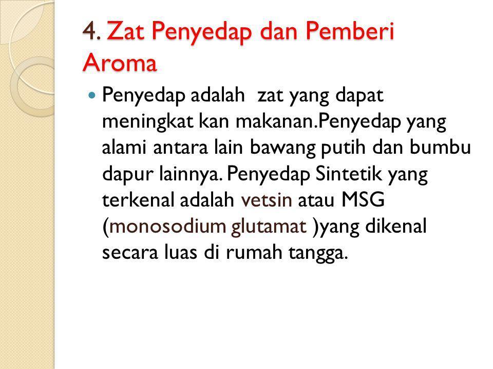 3. Zat Pengawet Zat pengawet adalah zat-zat yang sengaja ditambahkan pada bahan makanan dan minuman agar makana dan minuman tersebut tetap segar, bau