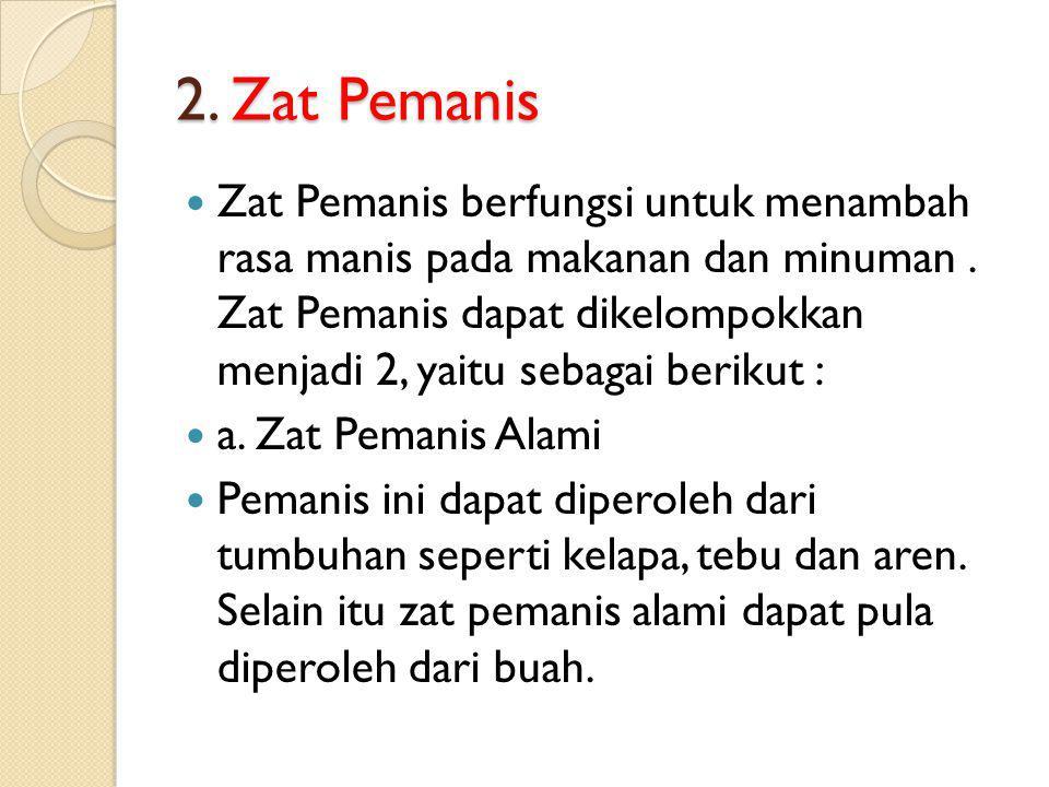 2.Zat Pemanis Zat Pemanis berfungsi untuk menambah rasa manis pada makanan dan minuman.