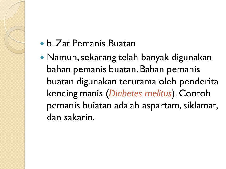 b.Zat Pemanis Buatan Namun, sekarang telah banyak digunakan bahan pemanis buatan.