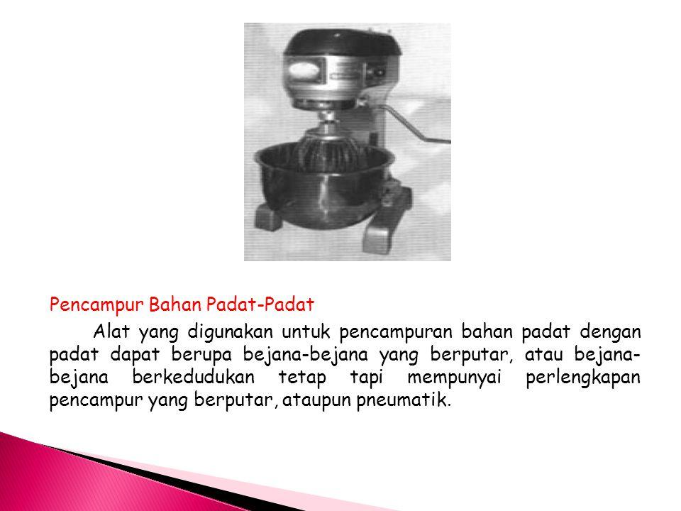 Pencampur Bahan Padat-Padat Alat yang digunakan untuk pencampuran bahan padat dengan padat dapat berupa bejana-bejana yang berputar, atau bejana- beja