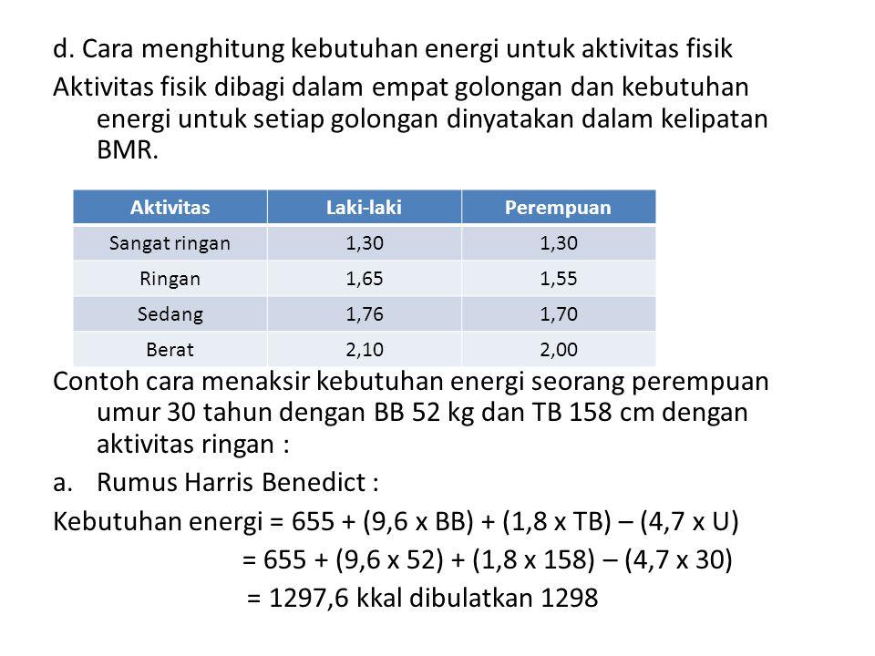 d. Cara menghitung kebutuhan energi untuk aktivitas fisik Aktivitas fisik dibagi dalam empat golongan dan kebutuhan energi untuk setiap golongan dinya