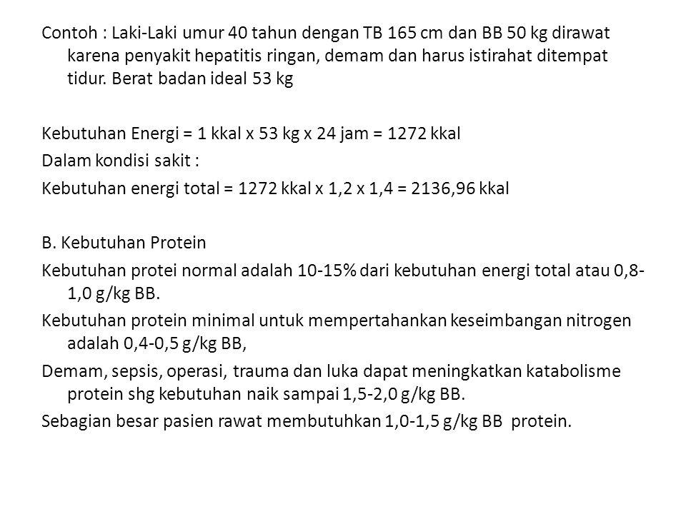 Contoh : Laki-Laki umur 40 tahun dengan TB 165 cm dan BB 50 kg dirawat karena penyakit hepatitis ringan, demam dan harus istirahat ditempat tidur. Ber