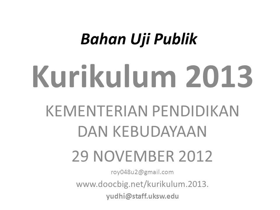 Bahan Uji Publik Kurikulum 2013 KEMENTERIAN PENDIDIKAN DAN KEBUDAYAAN 29 NOVEMBER 2012 roy048u2@gmail.com www.doocbig.net/kurikulum.2013.
