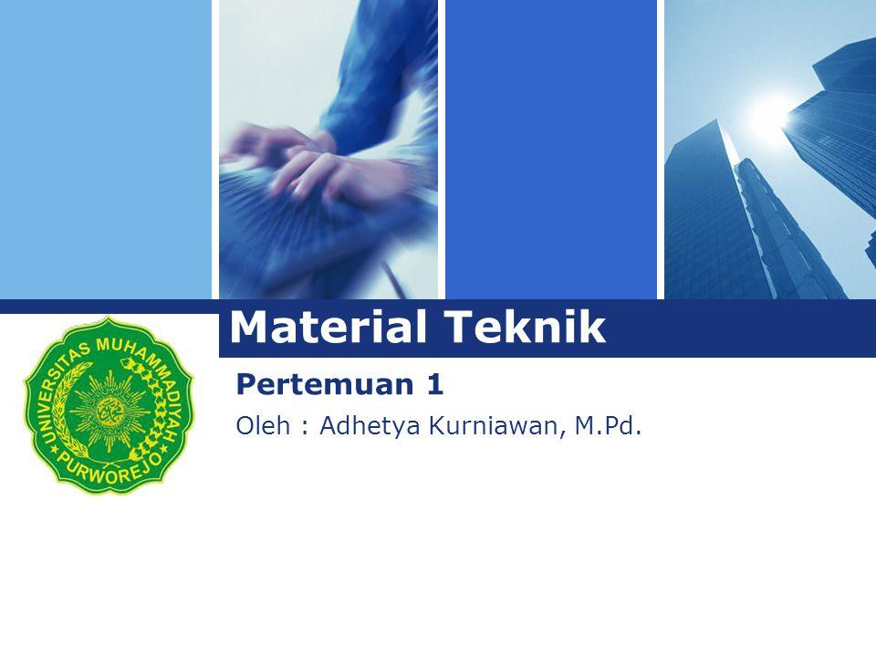 L o g o Oleh : Adhetya Kurniawan, M.Pd. Material Teknik Pertemuan 1 Material Teknik