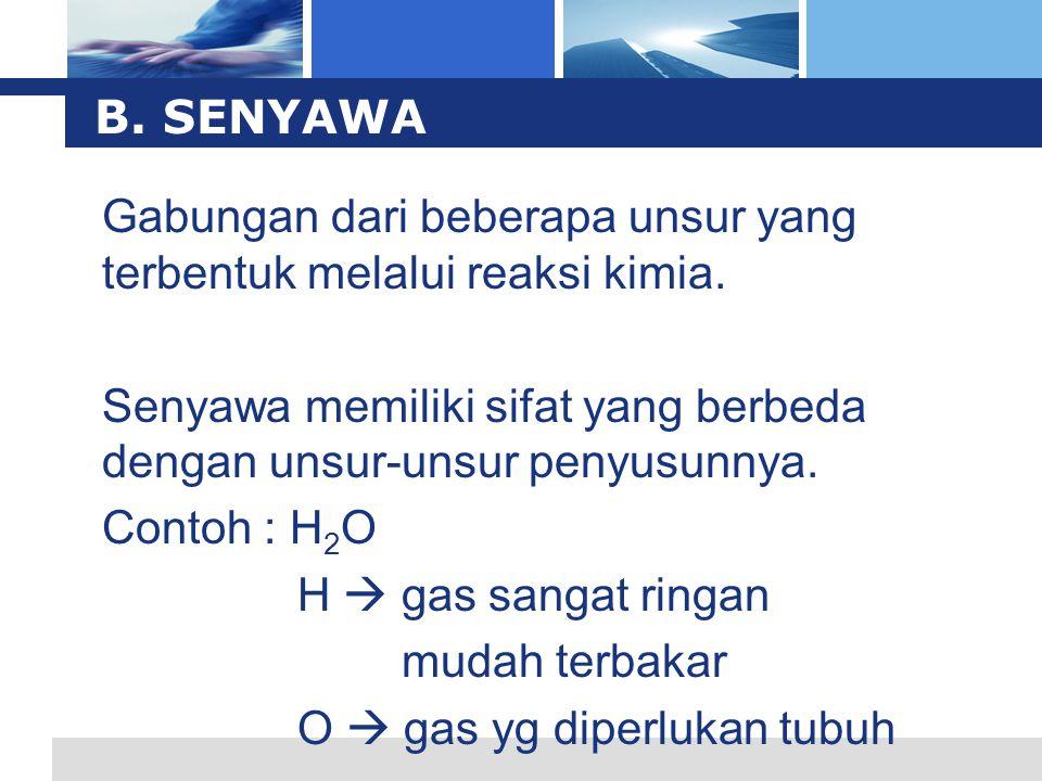 L o g o B. SENYAWA Gabungan dari beberapa unsur yang terbentuk melalui reaksi kimia. Senyawa memiliki sifat yang berbeda dengan unsur-unsur penyusunny