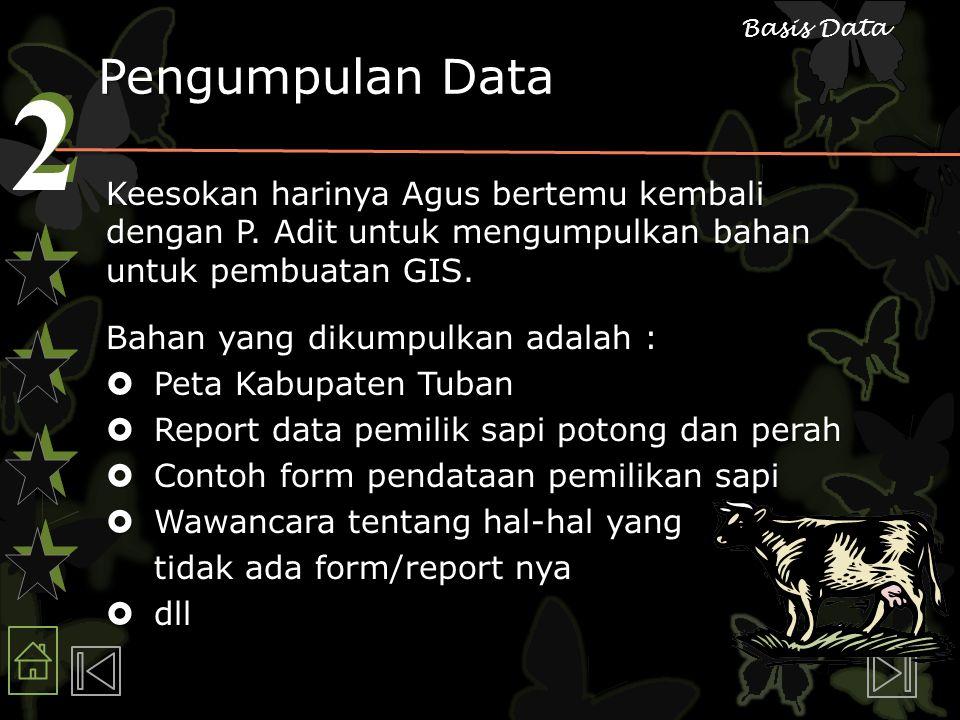 2 2 Basis Data Pengumpulan Data Keesokan harinya Agus bertemu kembali dengan P. Adit untuk mengumpulkan bahan untuk pembuatan GIS. Bahan yang dikumpul