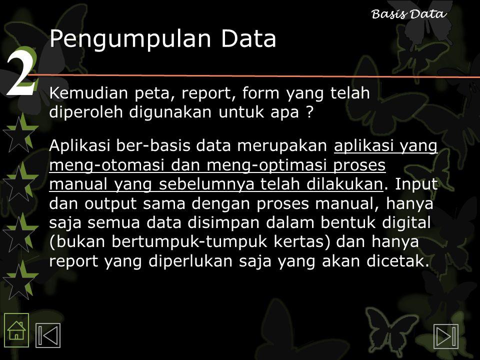 2 2 Basis Data Pengumpulan Data Kemudian peta, report, form yang telah diperoleh digunakan untuk apa ? Aplikasi ber-basis data merupakan aplikasi yang