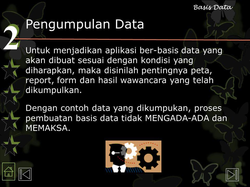 2 2 Basis Data Pengumpulan Data Untuk menjadikan aplikasi ber-basis data yang akan dibuat sesuai dengan kondisi yang diharapkan, maka disinilah pentin